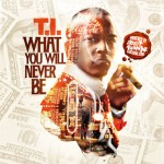 T.I.-What You Will Never Be Mixtape
