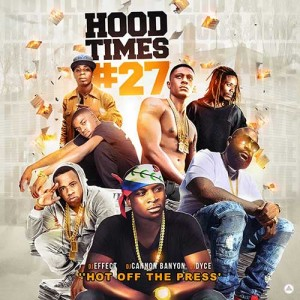 DJ Cannon Banyon, DJ Effect, and DJ Dyce-Hood TImes 27 Mixtape Music Download