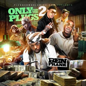 DJ Ben Frank-Only For The Plugs 2 Mixtape