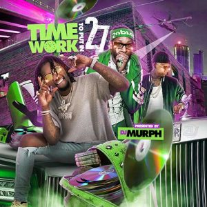 DJ Murph-Time To Put In Work 27 Playlist