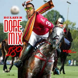 DJ Lazy K-Dope Mix 189 Music