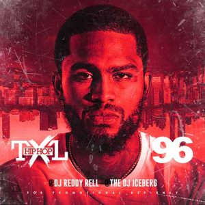 DJ Reddy Rell and DJ Iceberg-Hip Hop TXL Volume 96 Playlist