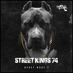 DJ Triple Exe-Street Kings 74 Beast Mode 2 Free MP3 Downloads