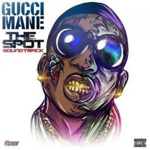 Gucci Mane-The Spot Soundtrack Mixtape