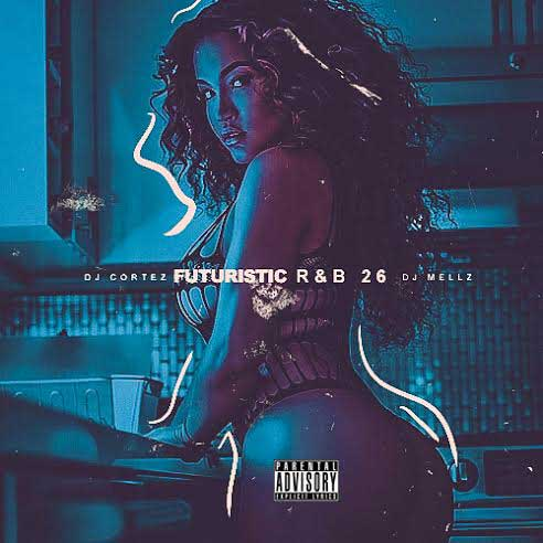 DJ Cortez and DJ Mellz-Futuristic R&B 26 Mixtape