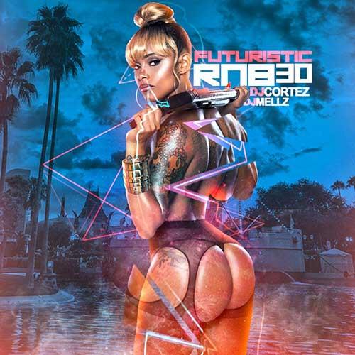 DJ Cortez and DJ Mellz-Futuristic R&B 30 New Songs