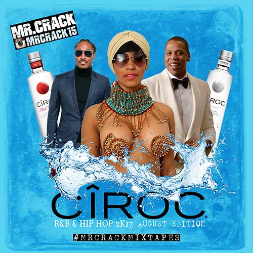 Mr. Crack-Ciroc R&B and Hip Hop August 2K17 Edition Playlist