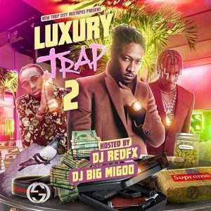 DJ RedFX and DJ Big Migoo-Luxury Trap 2 Playlist