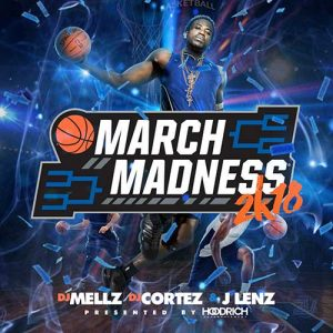 DJ Mellz DJ Cortez and J Lenz-March Madness 2K18 MP3 Downloads