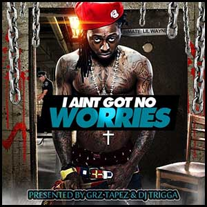 I Aint Got No Worries