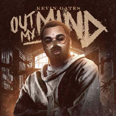 Kevin Gates - Out My Mind | Buymixtapes com