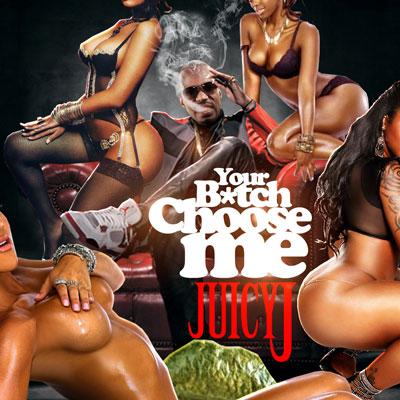 Juicy J - Your Bitch Choose Me | Buymixtapes com